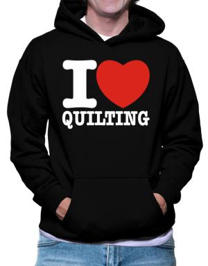 I Love Quilting Hoodie