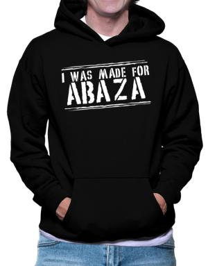 I Was Made For Abaza Hoodie