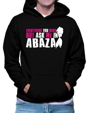 Anything You Want, But Ask Me In Abaza Hoodie