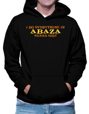 I Do Everything In Abaza. Wanna See? Hoodie