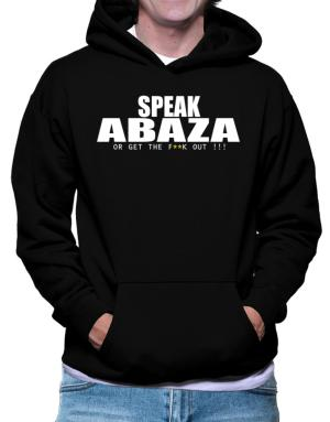 Speak Abaza, Or Get The Fxxk Out ! Hoodie