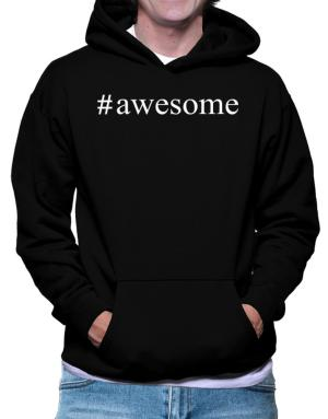 #awesome - Hashtag Hoodie