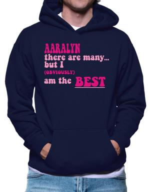 Aaralyn There Are Many... But I (obviously!) Am The Best Hoodie