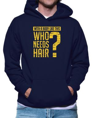 With a body like this, Who needs hair ? Hoodie