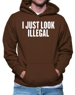 I just look illegal Hoodie