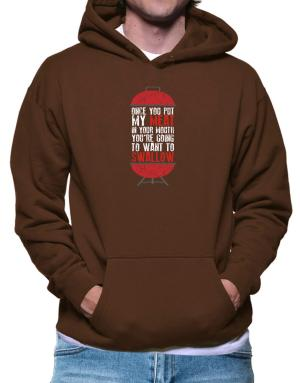 Once you put my meat in your mouth Hoodie