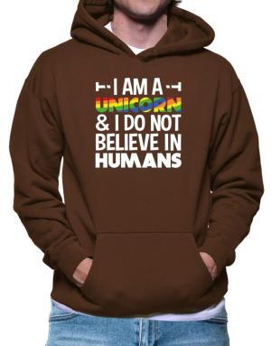 I am a unicorn and I do not believe in humans Hoodie