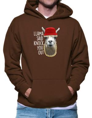 Llama said knock you out Hoodie