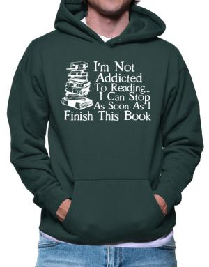 Not Addicted to Reading Can Stop Finish this Book Hoodie