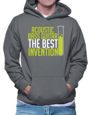 Acoustic Bass Guitar The Best Invention Hoodie