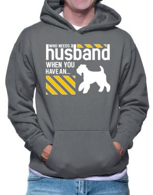 Who Needs A Husband When You Have A ... Airedale Terrier Hoodie