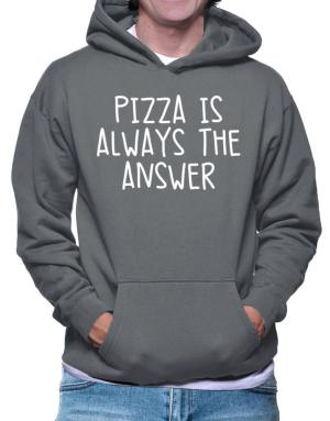 Pizza is always the answer Hoodie