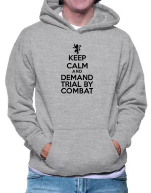 Keep Calm and Demand Trial By Combat Hoodie