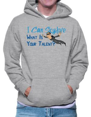 I can skydive what is your talent? skydiving Hoodie
