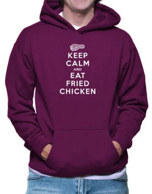 Keep Calm and Eat Fried Chicken Hoodie