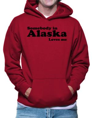 somebody In Alaska Loves Me Hoodie