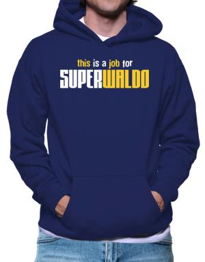 This Is A Job For Superwaldo Hoodie