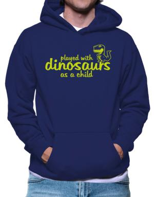 Played with dinosaurs as a child Hoodie
