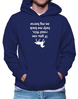 IF YOU CAN READ THIS, PUT ME BACK ON MY HORSE! Hoodie