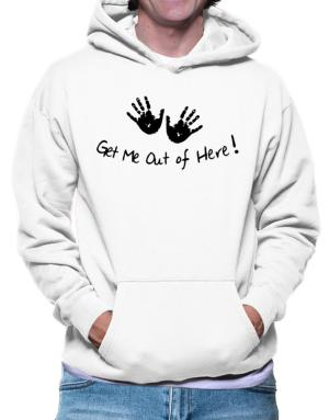Get Me Out of Here Hoodie