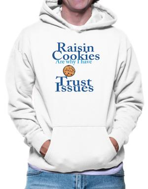 Raisin cookies are why I have trust issues Hoodie