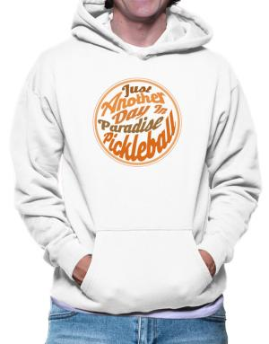 Just another day in paradise pickleball Hoodie