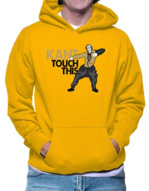 Kant touch this Hoodie