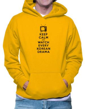Keep Calm and Watch Every Korean Drama Hoodie