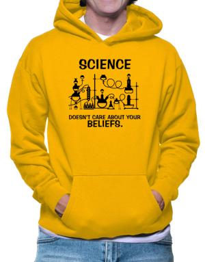 Science doesn't care about your beliefs Hoodie