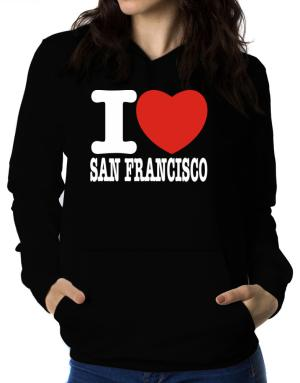 I Love San Francisco Women Hoodie