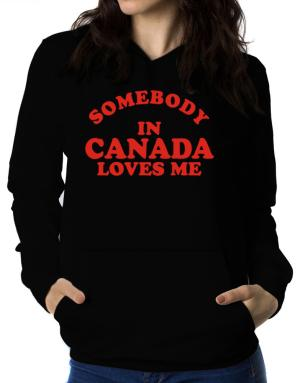 Somebody In Canada Loves Me Women Hoodie