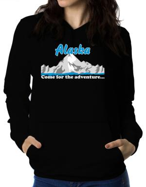 Come for the adventure Alaska Women Hoodie