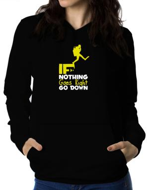 If nothing goes right go down scuba diving Women Hoodie