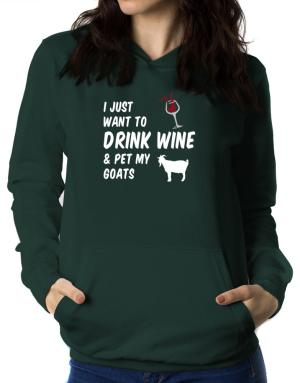 I just want to drink wine and pet my goats Women Hoodie
