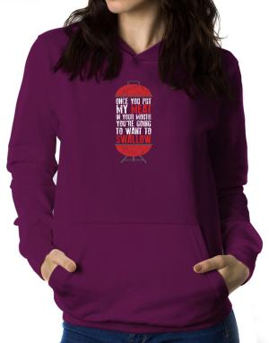 Once you put my meat in your mouth Women Hoodie