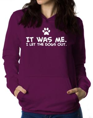 It was me I let the dogs out Women Hoodie