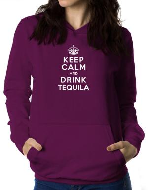 Keep calm and drink Tequila Women Hoodie