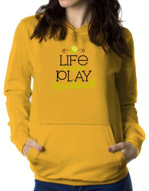 Life is short play pickleball Women Hoodie