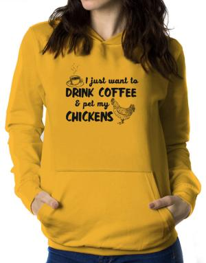 I just want to drink coffee and pet my chickens Women Hoodie