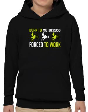 Born To Motocross , Forced To Work Hoodie-Boys