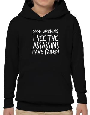 Poleras Con Capucha de Good Morning I see the assassins have failed!