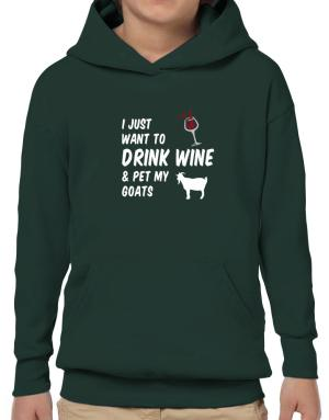 Sudaderas con Capucha para Niños de I just want to drink wine and pet my goats