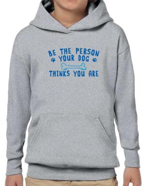 Sudaderas con Capucha para Niños de Be the person your dog thinks you are