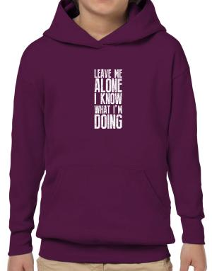 Sudaderas con Capucha para Niños de Leave me alone I know what I