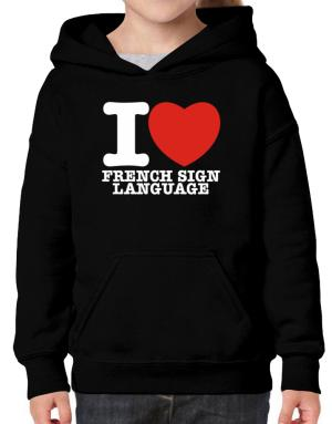 I Love French Sign Language Hoodie-Girls