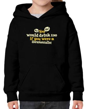 You Would Drink Too, If You Were A Documentalist Hoodie-Girls