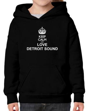 Keep calm and love Detroit Sound Hoodie-Girls