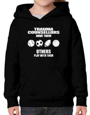 Trauma Counsellors have them others play with them Hoodie-Girls