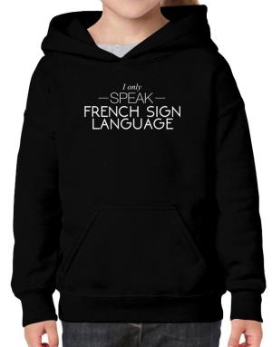 I only speak French Sign Language Hoodie-Girls