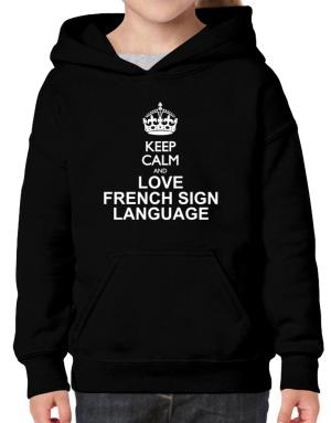 Keep calm and love French Sign Language Hoodie-Girls